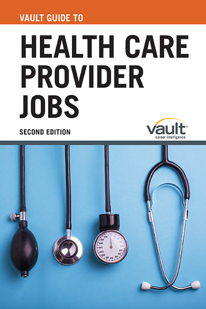 Vault Guide to Health Care Provider Jobs, Second Edition