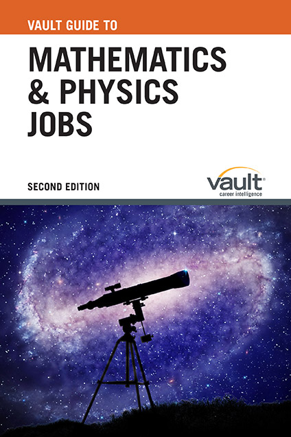 Vault Guide to Mathematics and Physics Jobs, Second Edition