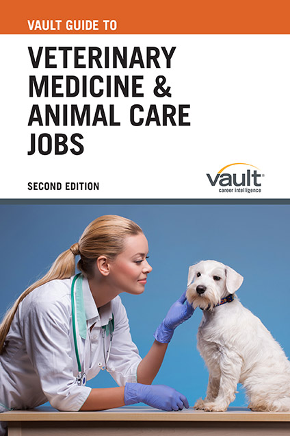 Vault Guide to Veterinary Medicine and Animal Care Jobs, Second Edition