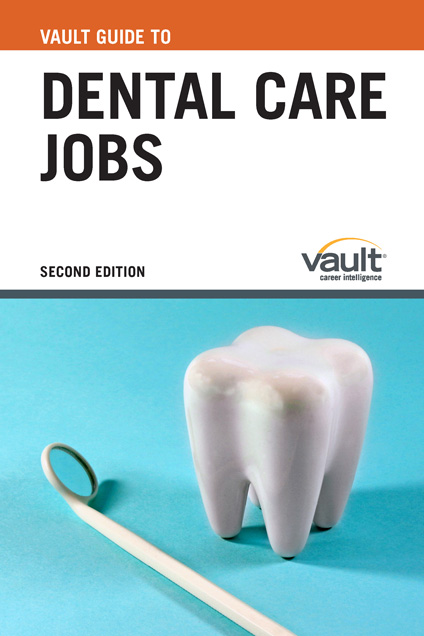 Vault Guide to Dental Care Jobs, Second Edition