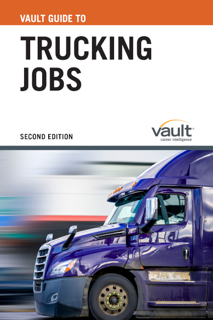Vault Guide to Trucking Jobs, Second Edition