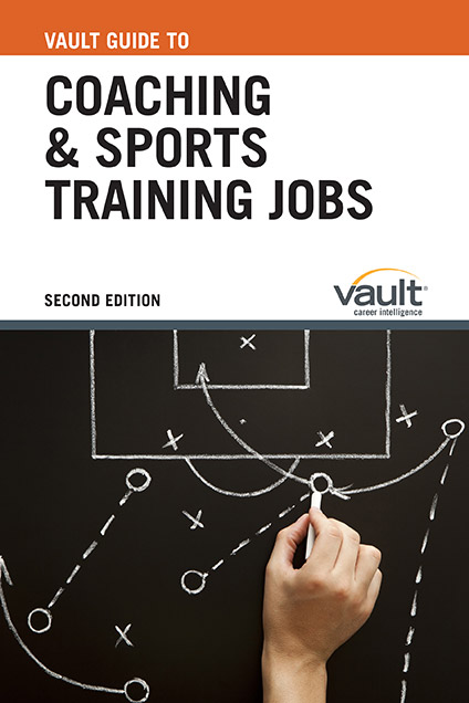 Vault Guide to Coaching and Sports Training Jobs, Second Edition