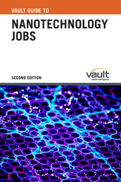 Vault Guide to Nanotechnology Jobs, Second Edition